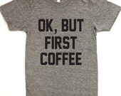 OK But First Coffee American Apparel Track Tee Womens & Unisex Sizes