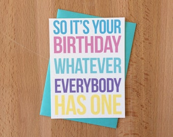 Snarky Happy Birthday Card | So It's Your Birthday Whatever Everybody Has One Sarcastic Funny 30th 21st 25 Any Year Mean Girls Over the Hill