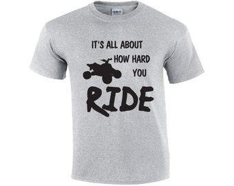 It's All About How Hard You Ride | ATV T-shirt | Funny T-shirt | 4 Wheeler Shirt | Men's T-shirt | Quad T-shirt | Four Wheeler Shirt