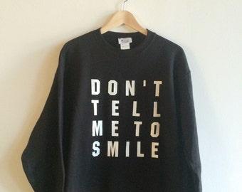 Don't Tell Me To Smile Sweatshirt, Feminist Sweatshirt, Clothing Gift, Feminist Gift