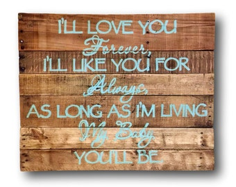 I'll Love You Forever, I'll Like You For Always Sign / Nursery Sign / Wall Hanging