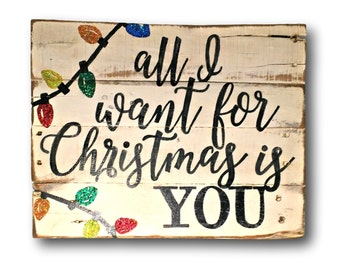 All I Want For Christmas Is You Sign / Christmas Decoration / Rustic Christmas Sign
