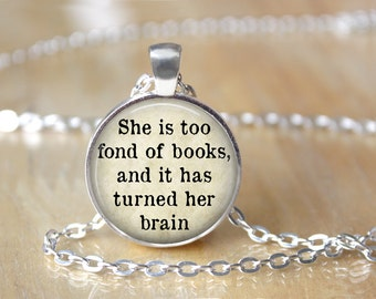 She is Too Fond of Books and it Has Turned Her Brain, Louisa May Alcott Quote, Pendant Necklace or Key Chain