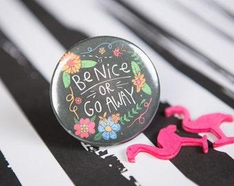 Be Nice or Go Away - 55mm - Badge - Keyring - Pocket Mirror - Magnet