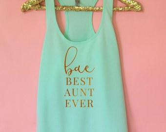 Bae Best Aunt Ever Tank Top |  Best Aunt Ever Tank, Best Aunt Shirt , Aunt Birthday Gift, New Aunt Gift , Proud Aunt, Pregnancy Reveal