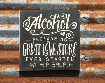 Alcohol because no great love story -Handmade Wood Sign