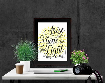 Christian printable. Arise and Shine for Your Light Has Come. Isaiah 60:1. Instant download print. Bible verse. Wall art. Home decor.