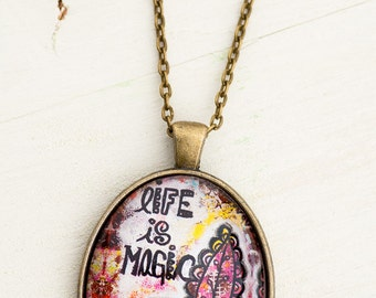Life is Magic Inspirational Jewelry - Pendant Necklace - Mixed Media Art - Free Spirit Inspirational Art - Whimsical Art - Quote Jewelry