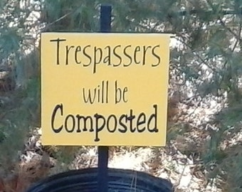Trespassers will be composted - custom garden sign