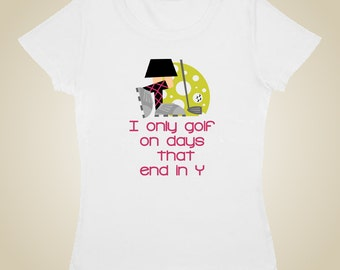 Women's golf shirt - I only golf on days that end in Y