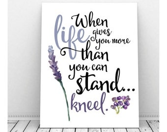 When Life Gives You More than You Can Stand, Prayer Art, Instant Download, Christian Art, Lavender Art, Prayer Wall Art, Encouragment