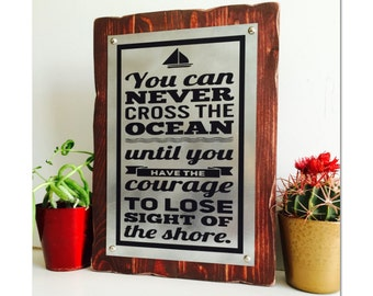 Inspirational Quote Sign You Can Never Cross the Ocean Unless you Have the Courage to Lose Sight of the Shore Rustic Plaque Sign  14x10