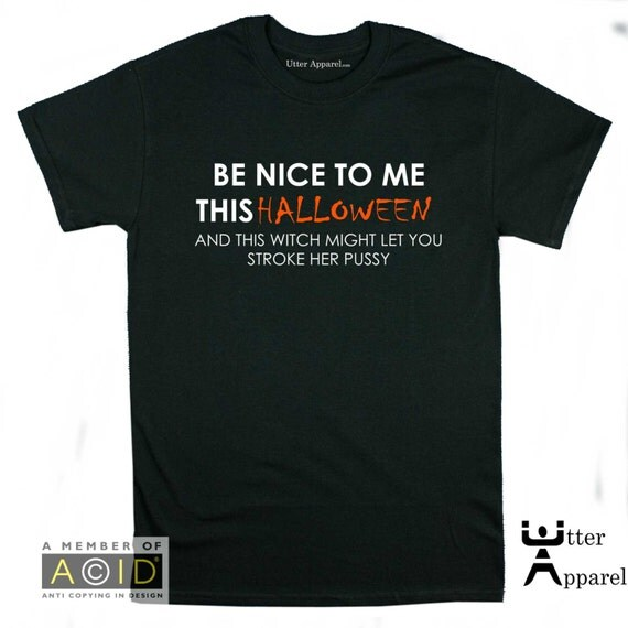 Halloween T Shirt Funny Halloween tee, be nice to me this Halloween and this witch might let you stroke her pussy,  halloween costume