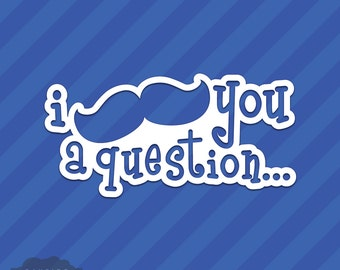 I Mustache You A Question Vinyl Decal Sticker