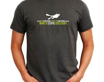 To Scuba Diving Or Not To Scuba Diving, What A Stupid Question!! 2 T-Shirt