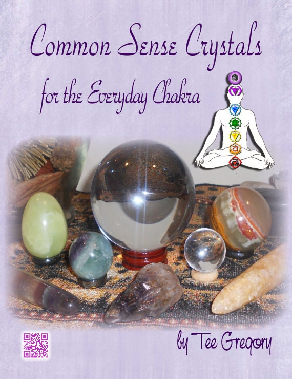 Common Sense Crystals for the Everyday Chakra. An easy how to book. Printed Book + PDF FREE