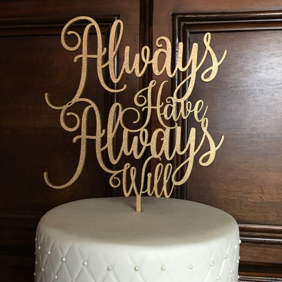 Always Have Always Will, Always Have Always Will Cake Topper,  Wedding Cake Topper, Engagement Cake Topper, Braveheart cake topper