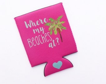 Where My Beaches At? Wedding/Bachelorette Party Hugger/Beverage Insulator