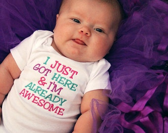 I Just Got Here And I'm Already Awesome - Embroidered One Piece Bodysuit - Baby Girl Bodysuit