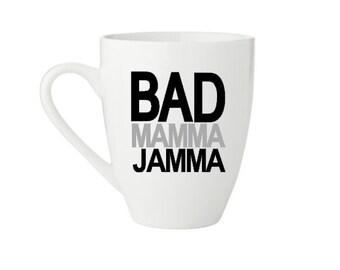 BAD MAMMA JAMMA coffee mug -  made to order