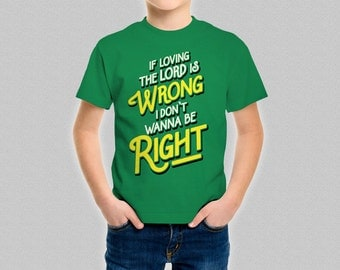 Kids Coming To America Shirt - Funny Quote T-Shirt - If Loving The Lord Is Wrong I Don't Wanna Be Right - Boys Girls Children