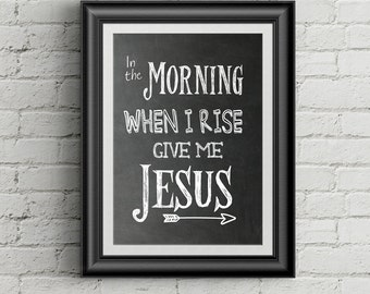 In The Morning When I Rise Give Me Jesus Christian Wall Art Print