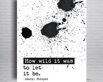 Cheryl Strayed Quote,Wild: From Lost To Found, Literature Print, Literature Poster, How Wild It Was, Cheryl Strayed Print, Strayed Poster