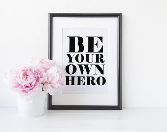 "PRINTABLE Art ""Be Your Own Hero"" Typography Art Print Black and White Inspirational Quote Motivational Quote Dorm Decor Home Wall Art"