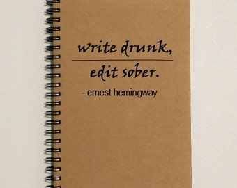 Journal - write drunk, edit sober - Ernest Hemingway Quote - 5 x 7 Journal, Notebook, Diary, Gift