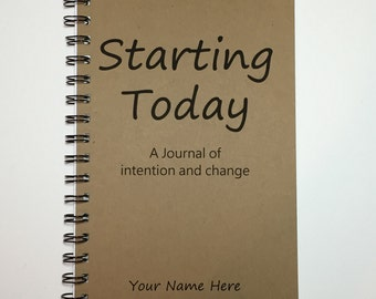 Starting Today, Life Changes, Journal for Change, Motivational, Starting Over, Gift, Journal, Writing, Notebook, Diary, Personalized, Custom