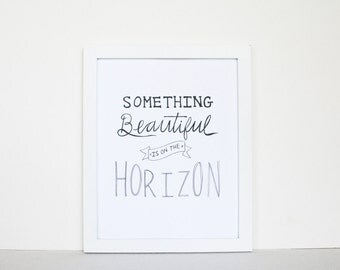 Something Beautiful is on the Horizon // Hand Lettered / 8 x 10 / Art Print / Typography / Black and White / Modern Minimalist