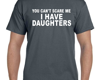 You cant Scare me I have Daughters I have two Daughters A Daughter 3 Daughters New Dad Gift, Gifts for Dad, Fathers Day Gift Mens shirt (93)
