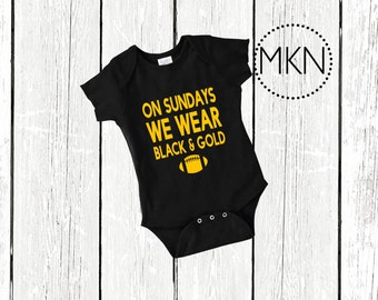 On Sundays We Wear Black and Gold, Steelers Bodysuit, Baby Steelers Shirt, Pittsburgh Bodysuit, Pittsburgh Steelers Bodysuit