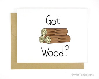 Funny Card, Got Wood, Boyfriend Birthday Card, Anniversary Card, Adult Card, Love Card, Naughty Gift, Cute Card, Blank Card