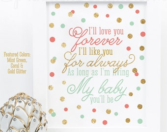 I'll Love You Forever I'll Like You For Always My Baby You'll Be - Girls Room Nursery Decor Art Sign - Coral Mint Green Gold Glitter
