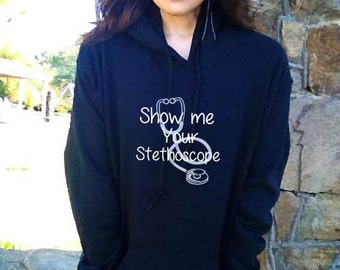 SHOW Me Your STETHOSCOPE Nursing Hoodie Sweatshirt Hoody Hooded sweater More Colors Nurse sweater