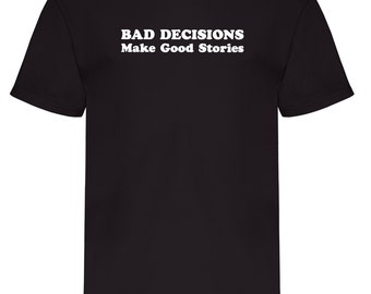 Bad Decisions Make Good Stories - Funny T-Shirt