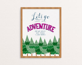 Hand Lettered Print - Let's Go on an Adventure (Or We Could Stay Inside) - Travel Print - Adventure Print - Inspirational - Dorm Art/P-138