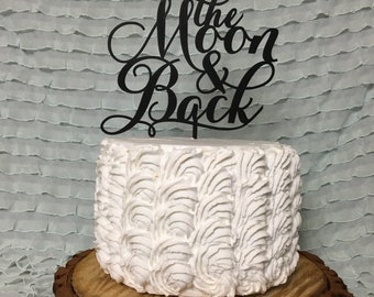 Cake Topper For Wedding, To the Moon and Back, To The Moon & Back, To The Moon and Back Cake Topper, Engagement Cake Topper, r