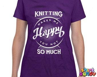 Funny Knitting Shirt Knitting Makes Me Happy You Not So Much T Shirt Knitting T-Shirt Gifts For Knitters Joke Funny Ladies Tee DN-84