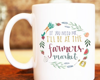 If You Need Me I'll Be At The Farmers Market Fruit and Vegetable Illustrated Ceramic Plastic Travel Coffee Mug Cup Drink