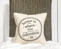 "12"" Home Is Where the Adventure Is Pillow - For the Adventurers - For the Traveler - Cotton Canvas - Toggle & Loop Closure - Insert Included"