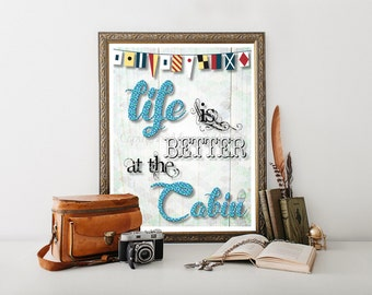 Cabin Decor, Cabin Downloadable Print, Life is Better at the Cabin Print, Cabin Digital Download, Cabin ,Cabin Printable, Cabin Art 0169