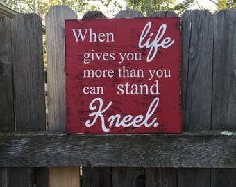 When Life Gives You More Than You Can Stand Kneel Sign, Life Quotes Wall Sign, Devotional Sign,Inspirational Sign, Wall Sign, Prayer Sign