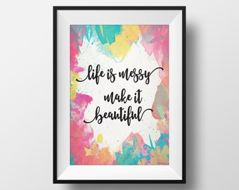 Life is Messy, Make it Beautiful Wall Art. Office Wall Art/Decor. Bedroom Wall Art. 8x10 Wall Print. Wall Art Printable. *INSTANT DOWNLOAD*