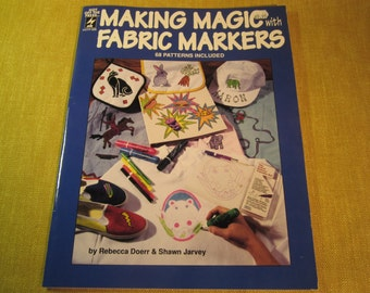 Making Magic with Fabric markers,by Rebecca Doerr & Shawn Jarvey, painting on clothing, fashion,68 patterns included,animals,roses,alphabet,