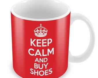 Keep Calm And Buy Shoes Mug- Celebrations Gift Present birthday Christmas office secret santa coffee tea
