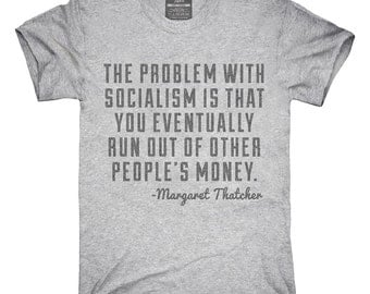 The Problem With Socialism Margaret Thatcher Quote T-Shirt, Hoodie, Tank Top, Gifts