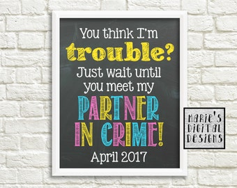 You Think I'm Trouble? Just Wait Until You Meet My Partner In Crime! Printable Chalkboard Pregnancy Announcement / Big Brother / Sister JPEG