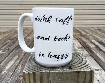 drink coffee, read books, be happy - coffee mug